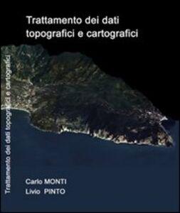 Foto Cover di Trattamento dei dati topografici e cartografici, Libro di Carlo Monti,Livio Pinto, edito da Maggioli Editore