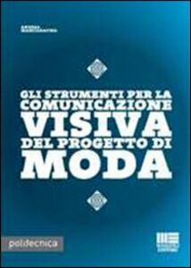 Foto Cover di Gli strumenti per la comunicazione visiva nel progetto di moda, Libro di Andrea Manciaracina, edito da Maggioli Editore