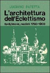L' architettura dell'eclettismo. Fonti, teorie, modelli 1750-1900