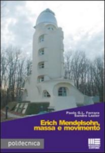 Libro Erich Mendelsohn, massa e movimento Paolo G. Ferrara , Sandro Lazier