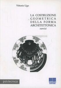 Libro La costruzione geometrica nella forma architettonica Vittorio Ugo