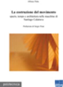 La costruzione del movimento. Spazio, tempo e architettura nelle macchine di Santiago Calatrava