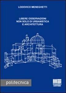 Libro Libere osservazioni non solo di urbanistica e architettura Lodovico Meneghetti