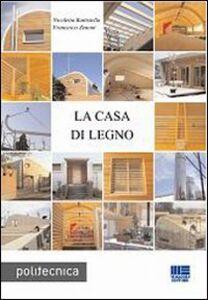 Foto Cover di La casa di legno, Libro di Nicoletta Battistella,Francesco Zenoni, edito da Maggioli Editore