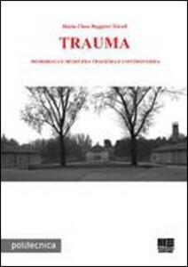 Trauma. Memoriali e musei fra tragedia e controversia - M. Clara Ruggieri Tricoli - copertina