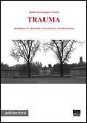 Trauma. Memoriali e musei fra tragedia e controversia