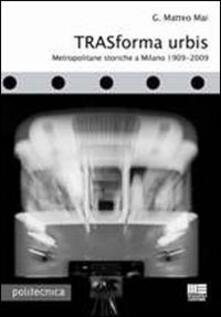 Radiospeed.it Trasforma urbis. Metropolitane storiche a Milano 1909-2009 Image