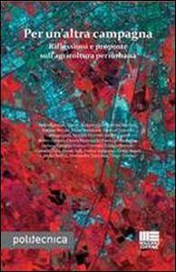 Libro Per un'altra campagna. Riflessioni e proposte sull'agricoltura periurbana Stella Agostini , Danilo Bertoni