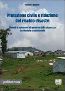 Libro Protezione civile e riduzione del rischio disastri. Metodi e strumenti di governo della sicurezza territoriale e ambientale Daniele F. Bignami