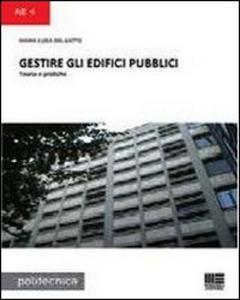 Libro Gestire gli edifici pubblici. Teoria e pratiche M. Luisa Del Gatto