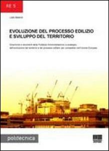 Libro Evoluzione del processo edilizio e sviluppo del territorio. Dinamiche e strumenti della Pubblica Amministrazione a sostegno dell'evoluzione del territorio... Liala Baiardi