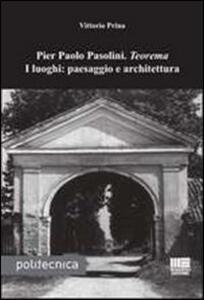 Pier Paolo Pasolini. Teorema. I luoghi: paesaggio e architettura - Vittorio Prina - copertina