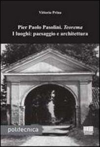 Foto Cover di Pier Paolo Pasolini. Teorema. I luoghi: paesaggio e architettura, Libro di Vittorio Prina, edito da Maggioli Editore