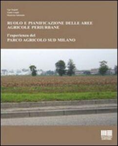 Foto Cover di Ruolo e pianificazione delle aree agricole periurbane. L'esperienza del Parco agricolo Sud Milano, Libro di AA.VV edito da Maggioli Editore