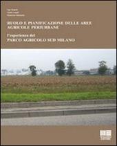 Ruolo e pianificazione delle aree agricole periurbane. L'esperienza del Parco agricolo Sud Milano