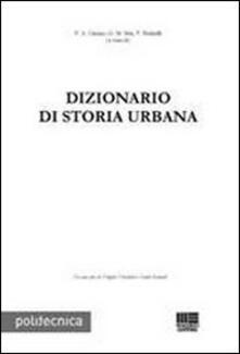 Dizionario di storia urbana - Patrizio A. Cimino,G. Matteo Mai,Vito Redaelli - copertina