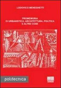 Promemoria di urbanistica, architettura, politica e altre cose