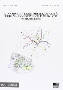 Libro Dinamiche territoriali, qualità urbana, investimenti e mercato immobiliare Gianfranco Brusa , Dimitri De Rada