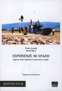 Libro Esperienze dello/nello spazio. Appunti sulla relazione tra persone e luoghi Pietro Lembi , Anna Moro