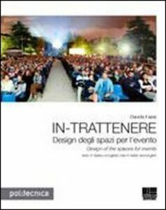 Foto Cover di In-trattenere. Design degli spazi per l'evento-Design of the spaces for events, Libro di Davide Fassi, edito da Maggioli Editore