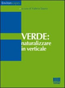 Libro Verde. Naturalizzare in verticale Valeria Tatano