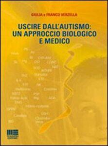 Libro Uscire dall'autismo. Un approccio biologico e medico Giulia Verzella , Franco Verzella