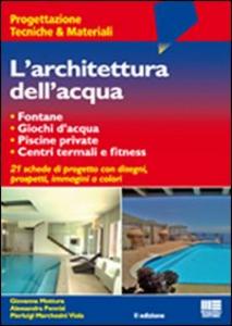 Libro L' architettura dell'acqua Giovanni Mottura , Alessandra Pennisi , Viola Pierluigi Marchesini
