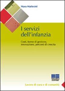 I servizi dell'infanzia. Costi, forme di gestione, innovazione, percorsi di crescita