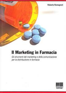 Il marketing in farmacia. Gli strumenti del marketing e della comunicazione per la distribuzione in farmacia. - Roberto Romagnoli - copertina