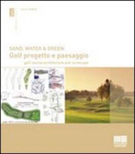 Libro Sand, water & green. Golf progetto e paesaggio. Golf course architecture and landscape Danilo Redaelli
