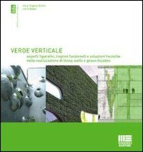 Libro Verde verticale. Soluzioni tecniche nella realizzazione di living walls e green façades Oscar E. Bellini , Laura Daglio