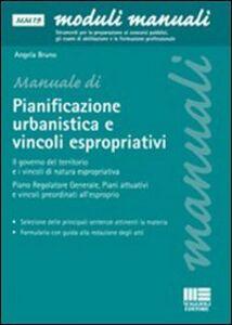 Libro La pianificazione urbanistica e l'attuazione degli interventi di edilizia privata. La predisposizione dei piani urbanistici, i vincoli espropriativi Angela Bruno