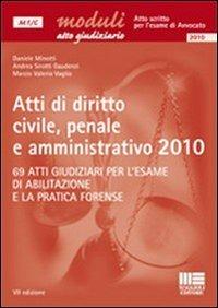Atti di diritto civile, penale e amministrativo 2010. 69 atti giudiziari per l'esame di abilitazione e la forense - Minotti Daniele Sirotti Gaudenzi Andrea Vaglio Marzio V. - wuz.it