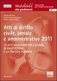 Atti di diritto civile, penale e amministrativo 2011. 72 atti giudiziari per l'esame di abilitazione e la pratica forense - Minotti Daniele Sirotti Gaudenzi Andrea Vaglio Marzio V. - wuz.it