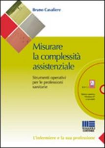 Libro Misurare la complessità assistenziale. Strumenti operativi per le professioni sanitarie. Con CD-ROM Bruno Cavaliere