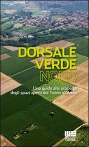 Libro Dorsale verde nord. Una guida alla scoperta degli spazi aperti dal Ticino all'Adda