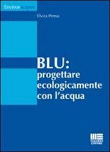Foto Cover di Blu. Progettare ecologicamente con l'acqua, Libro di Elvira Pensa, edito da Maggioli Editore