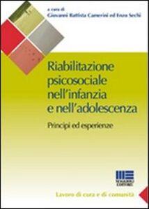 Foto Cover di Riabilitazione psicosociale nell'infanzia e nell'adolescenza, Libro di G. Battista Camerini,Enzo Sechi, edito da Maggioli Editore