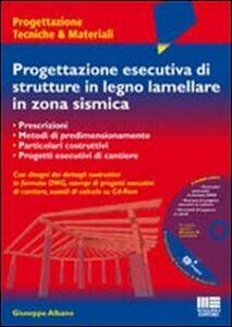 Libro Progettazione esecutiva di strutture in legno lamellare in zona sismica. Con CD-ROM Giuseppe Albano