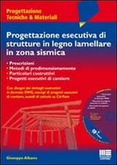 Progettazione esecutiva di strutture in legno lamellare in zona sismica. Con CD-ROM