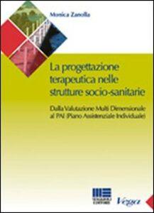 Libro La progettazione teraupeutica nelle strutture socio-sanitarie. Dalla valutazione multi dimensionale al PAI (Piano Assistenziale Individuale) Monica Zanolla