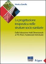 La progettazione teraupeutica nelle strutture socio-sanitarie. Dalla valutazione multi dimensionale al PAI (Piano Assistenziale Individuale)