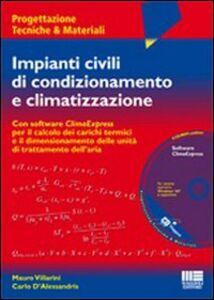 Libro Impianti civili di condizionamento e climatizzazione. Con CD-ROM Mauro Villarini , Carlo D'Alessandris