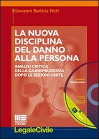 La nuova disciplina del danno alla persona. Analisi critica della giurisprudenza dopo le Sezioni Unite. Con CD-ROM