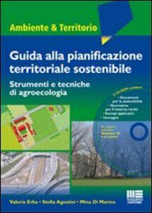 Libro Guida alla pianificazione territoriale sostenibile. Strumenti e tecnicche di agroecologia. Con CD-ROM Stella Agostini , Valeria Erba , Mina Di Marino