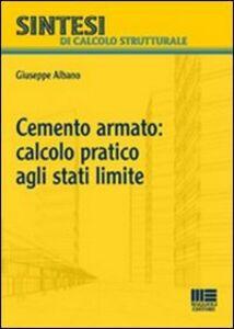 Libro Cemento armato: calcolo pratico agli stati limite Giuseppe Albano