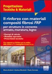 Il rinforzo con materiali compositi fibrosi FRP per strutture in cemento armato, muratura, legno. Con CD-ROM.pdf