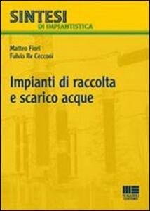 Impianti di raccolta e scarico acque - Matteo Fiori,Fulvio Re Cecconi - copertina