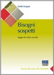 Libro Bisogni sospetti. Saggio di critica sociale Emilio Vergani