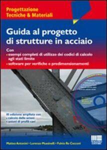 Libro Guida al progetto di strutture in acciaio. Con CD-ROM Matteo Antonini , Lorenzo Mussinelli , Fulvio Re Cecconi